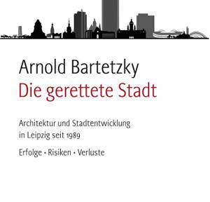 Arnold Bartetzky, Die gerettet Stadt, Lehmstedt Verlag 2015