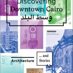 Vittoria Capresi, Barbara Pampe (Hrsg.): Discovering Downtown Cairo. Architecture and Stories, Jovis, Berlin 2015
