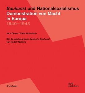 Baukunst und Nationalsozialismus - Demonstration von Macht in Europa 1940 – 1943, Die Ausstellung Neue Deutsche Baukunst von Rudolf Wolters, Cover