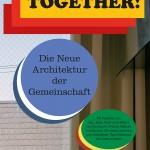 Ilka & Andreas Ruby, Mateo Kries, Mathias Müller, Daniel Niggli (Hrsg.): Together! Die Neue Architektur der Gemeinschaft, mit Fotografien von Daniel Burchard, 352 S., zahlr. Abb., Softcover, Ruby Press, Berlin 2017, ISBN: 978-3-945852-15-6