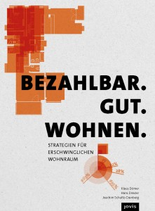 Klaus Dömer / Hans Drexler / Joachim Schultz-Granberg (Hrsg.): Bezahlbar. Gut. Wohnen. Strategien für erschwinglichen Wohnraum, 296 S., ca. 240 Abb., 25,- Euro, Jovis Verlag, Berlin 2016, ISBN 978-3-86859-432-4