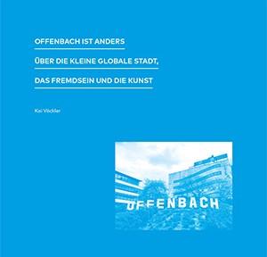 Kai Vöckler: Offenbach ist anders. Über die kleine globale Stadt, das Fremdsein und die Kunst, 238 S., mit zahlr. Abb., Paperback, 18,– Euro, Vice Versa Verlag, Berlin 2017, ISBN 978-3-932809-84-2
