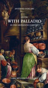 Antonio Foscari: Living with Palladio in the Sixteenth Century, Lars Müller Publishers, Zürich 2020
