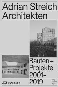 Axel Simon (Hrsg.): Adrian Streich Architekten. Park Books, Zürich 2019